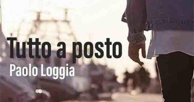 """Paolo Loggia – Il Nuovo Singolo """" Tutto a Posto """""""